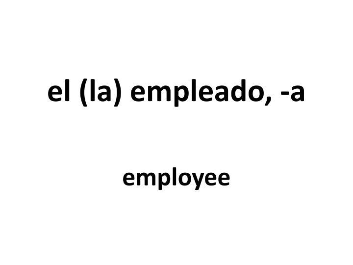el (la) empleado, -a