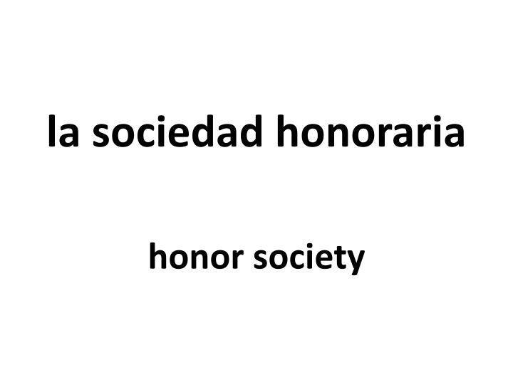 la sociedad honoraria