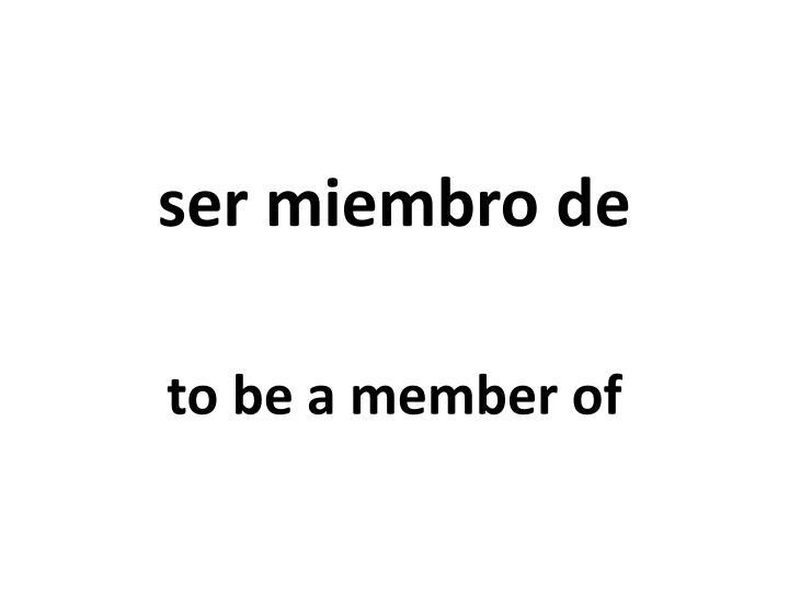 ser miembro de