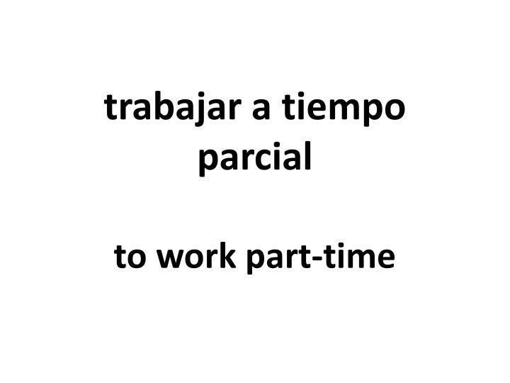 trabajar a tiempo parcial