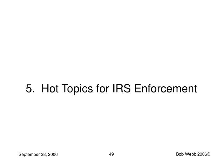 5.  Hot Topics for IRS Enforcement
