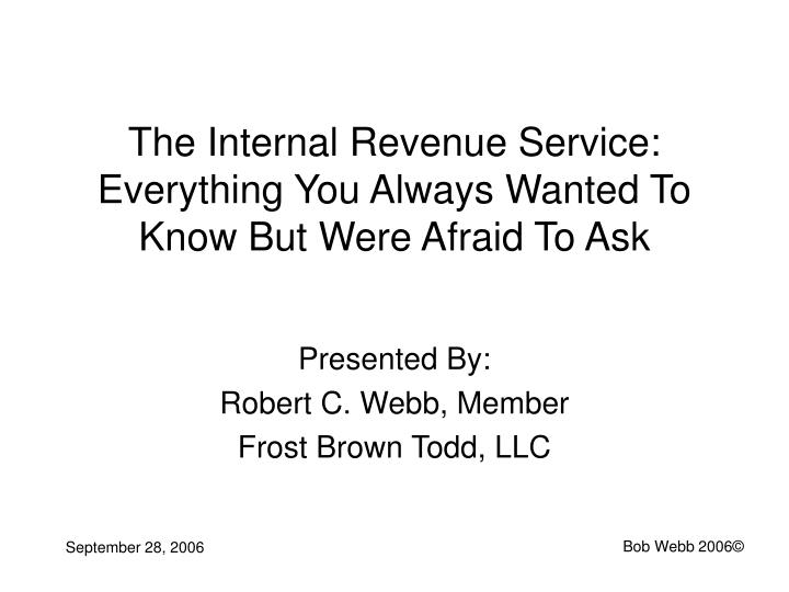 The internal revenue service everything you always wanted to know but were afraid to ask