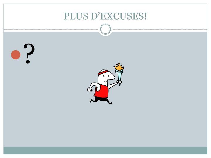 PLUS D'EXCUSES!