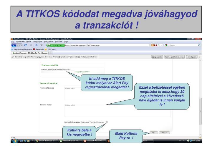 A TITKOS kódodat megadva jóváhagyod a tranzakciót !