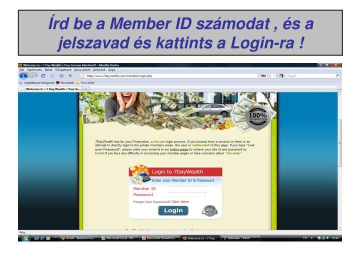 Írd be a Member ID számodat , és a jelszavad és kattints a Login-ra !
