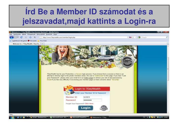 Írd Be a Member ID számodat és a jelszavadat,majd kattints a Login-ra