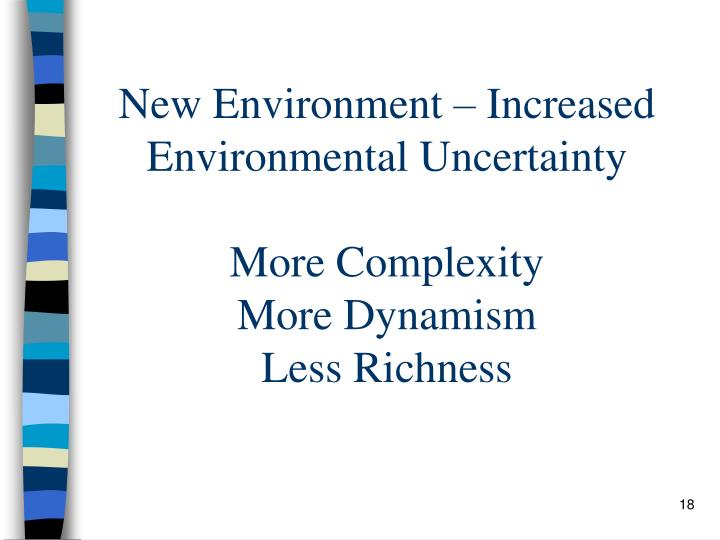 New Environment – Increased Environmental Uncertainty