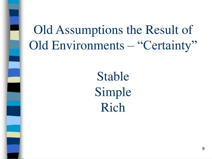 "Old Assumptions the Result of Old Environments – ""Certainty"""