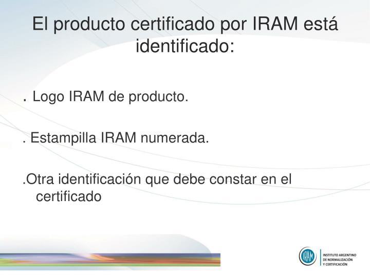 El producto certificado por IRAM está identificado: