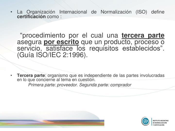 La Organización Internacional de Normalización (ISO) define