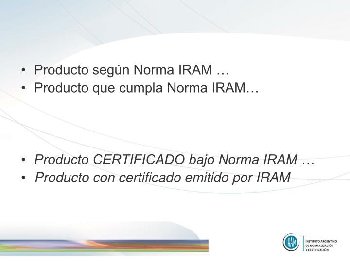 Producto según Norma IRAM …