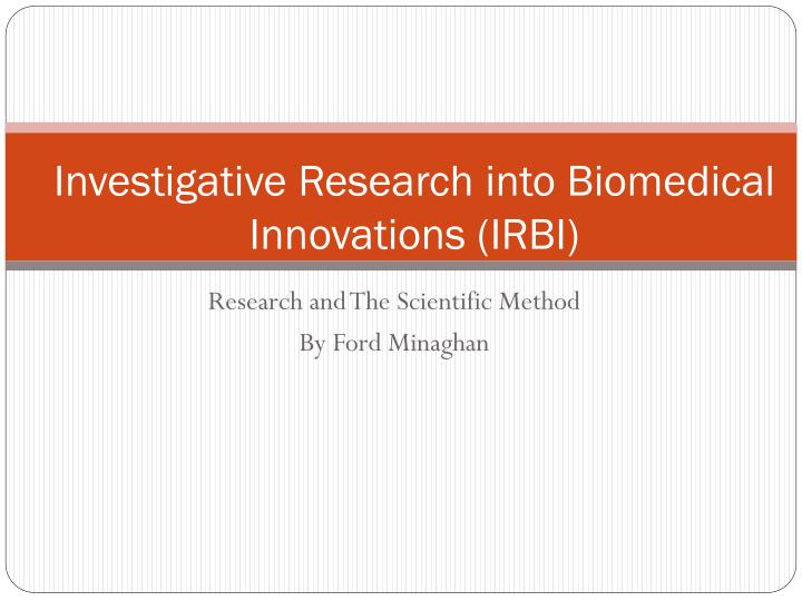 Investigative research into biomedical innovations irbi