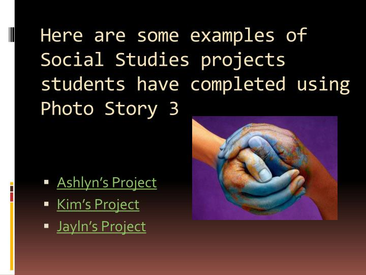 Here are some examples of Social Studies projects students have completed using Photo Story 3