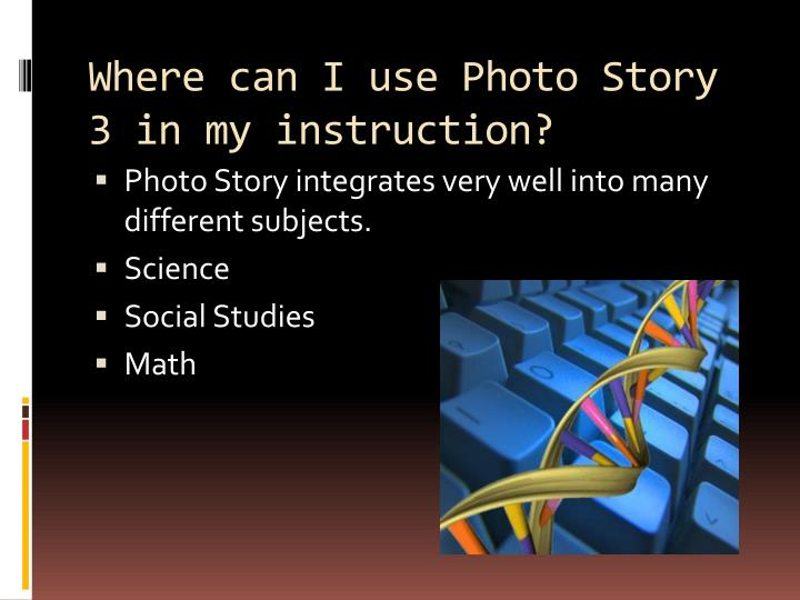 Where can I use Photo Story 3 in my instruction?