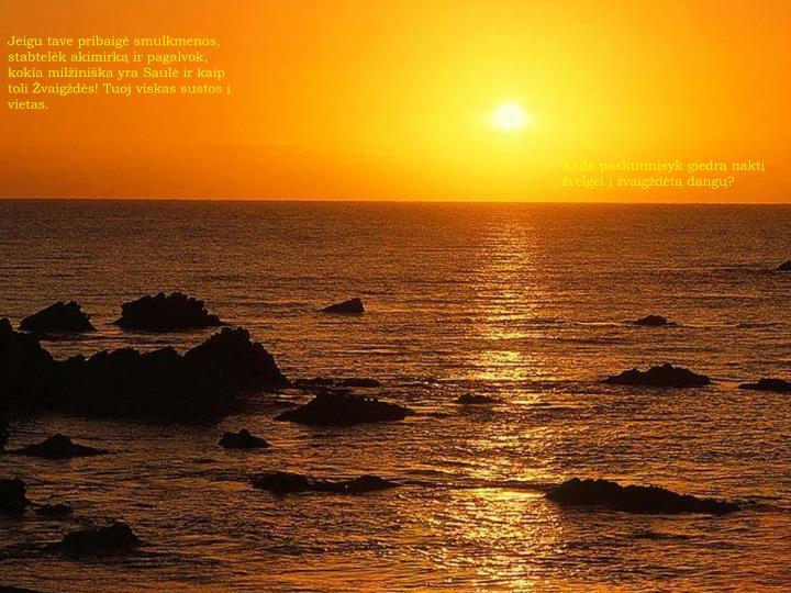 Jeigu tave pribaigė smulkmenos, stabtelėk akimirką ir pagalvok, kokia milžiniška yra Saulė ir kaip toli Žvaigždės