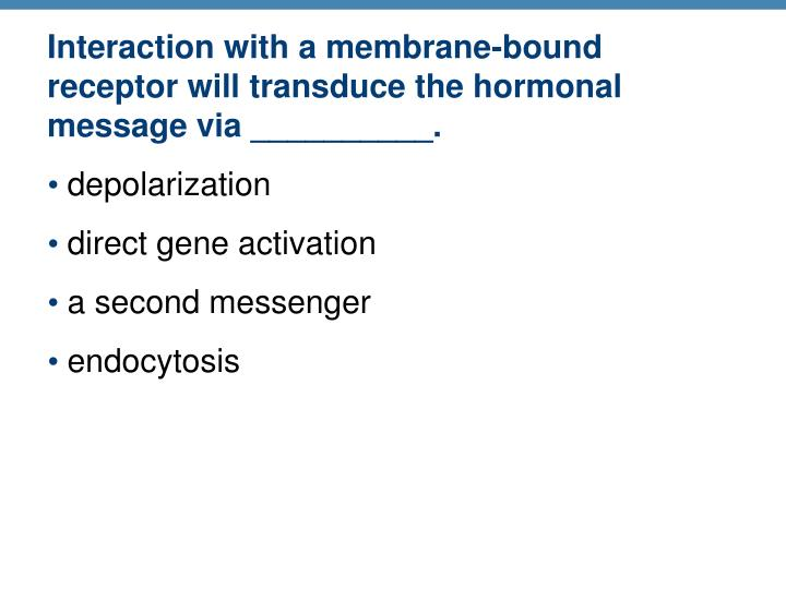 Interaction with a membrane-bound receptor will transduce the hormonal message via __________.