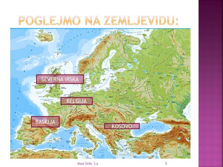 Poglejmo na zemljevidu: