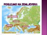 poglejmo na zemljevidu