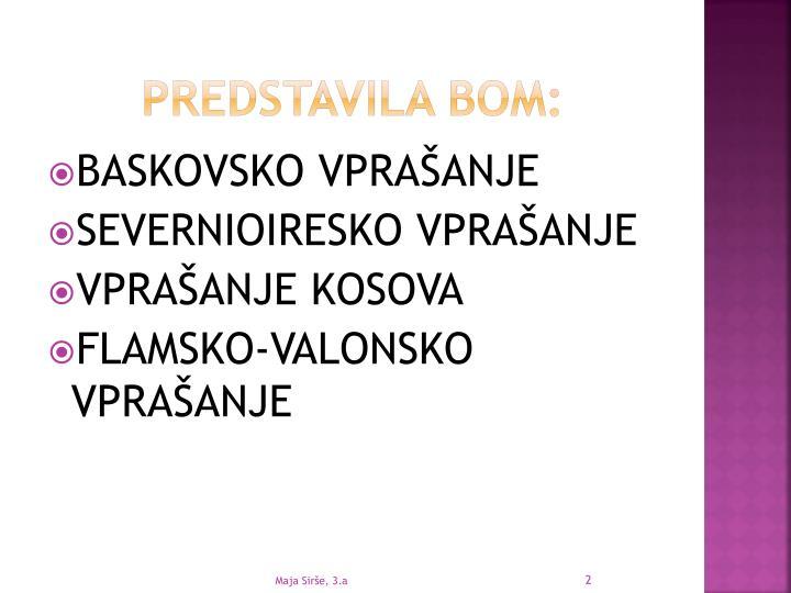 PREDSTAVILA BOM: