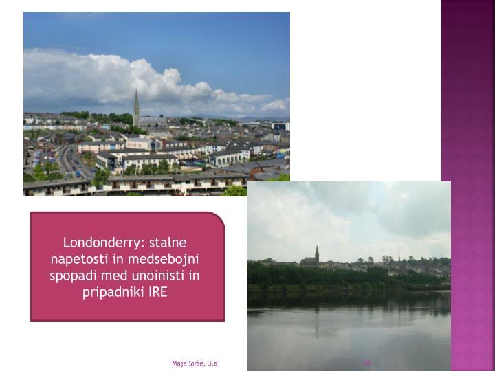Londonderry: stalne napetosti in medsebojni spopadi med unoinisti in pripadniki IRE