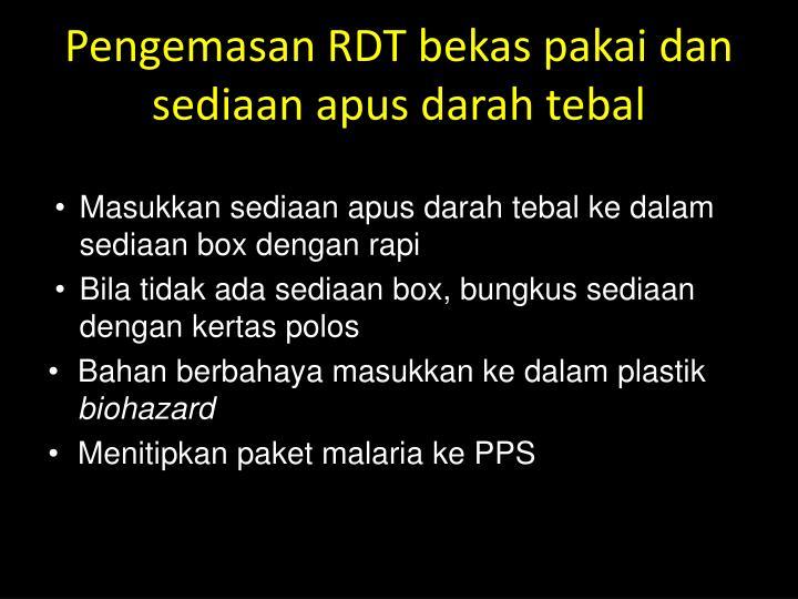 Pengemasan RDT bekas pakai dan sediaan apus darah tebal
