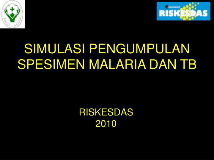SIMULASI PENGUMPULAN SPESIMEN MALARIA DAN TB