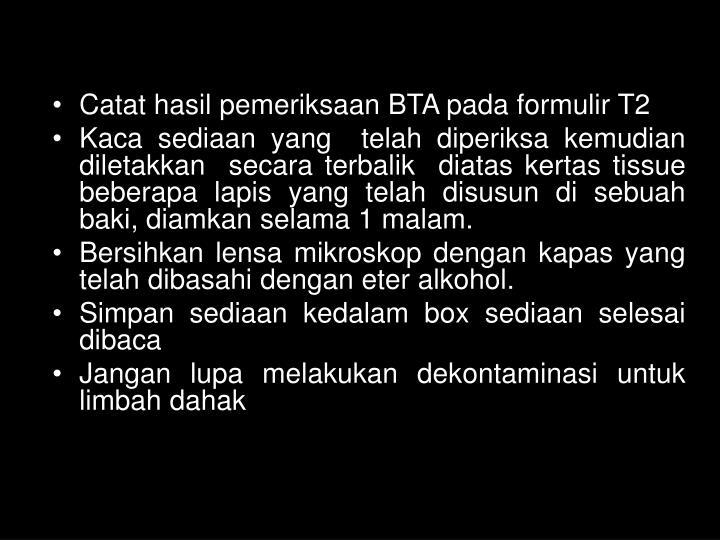 Catat hasil pemeriksaan BTA pada formulir T2