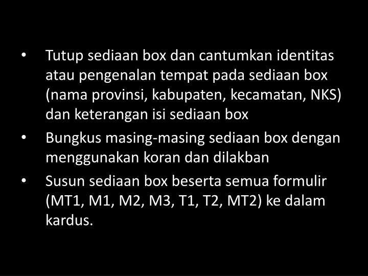Tutup sediaan box dan cantumkan identitas atau pengenalan tempat pada sediaan box (nama provinsi, kabupaten, kecamatan, NKS) dan keterangan isi sediaan box
