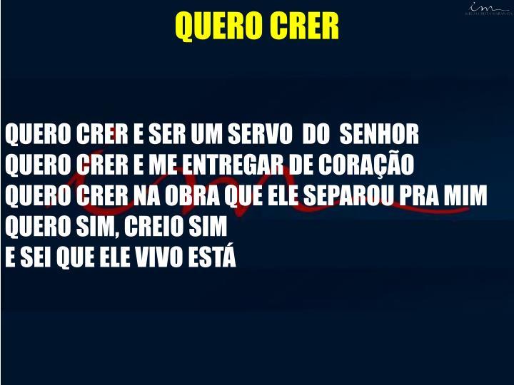 QUERO CRER