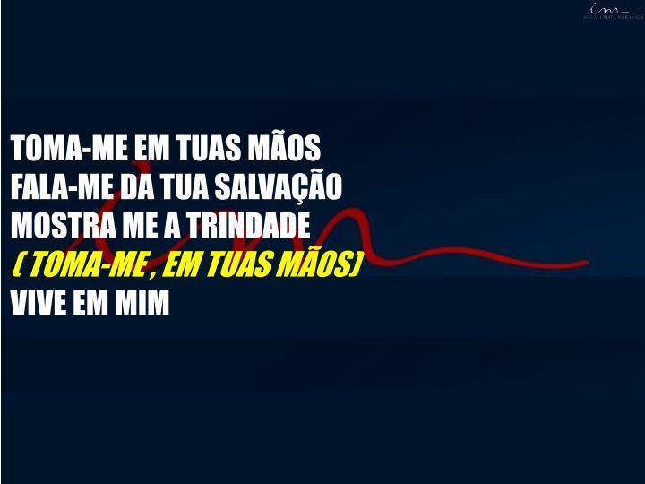 TOMA-ME EM TUAS MÃOS