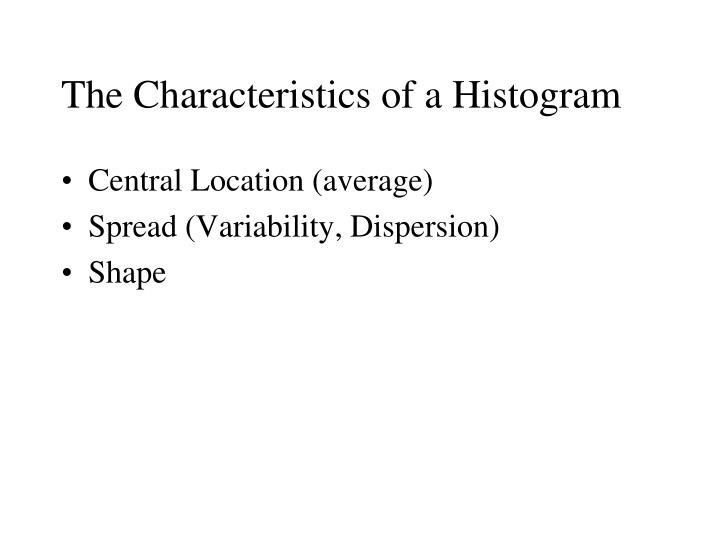 The Characteristics of a Histogram