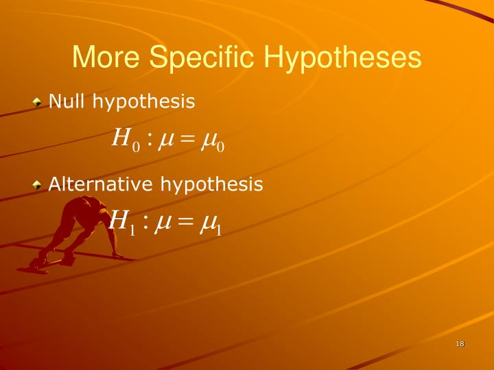 More Specific Hypotheses