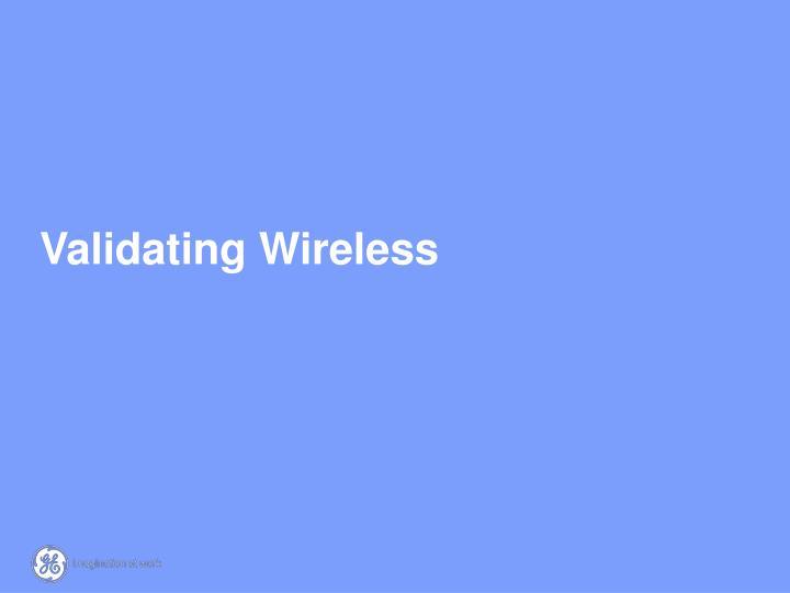 Validating Wireless