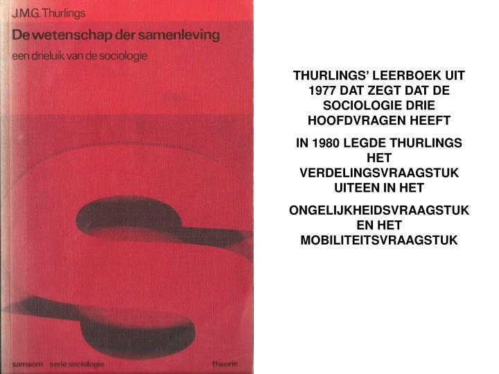 THURLINGS' LEERBOEK UIT 1977 DAT ZEGT DAT DE SOCIOLOGIE DRIE HOOFDVRAGEN HEEFT