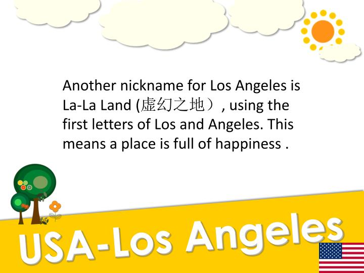 Another nickname for Los Angeles is La-La Land (