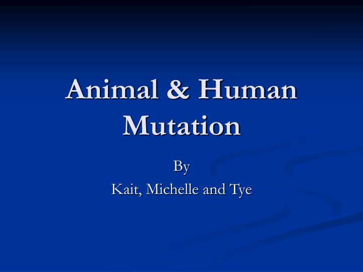 Animal & Human Mutation