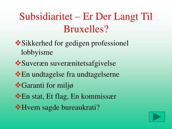 Subsidiaritet – Er Der Langt Til Bruxelles?
