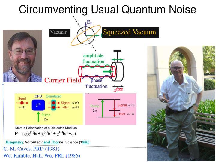 Circumventing Usual Quantum Noise