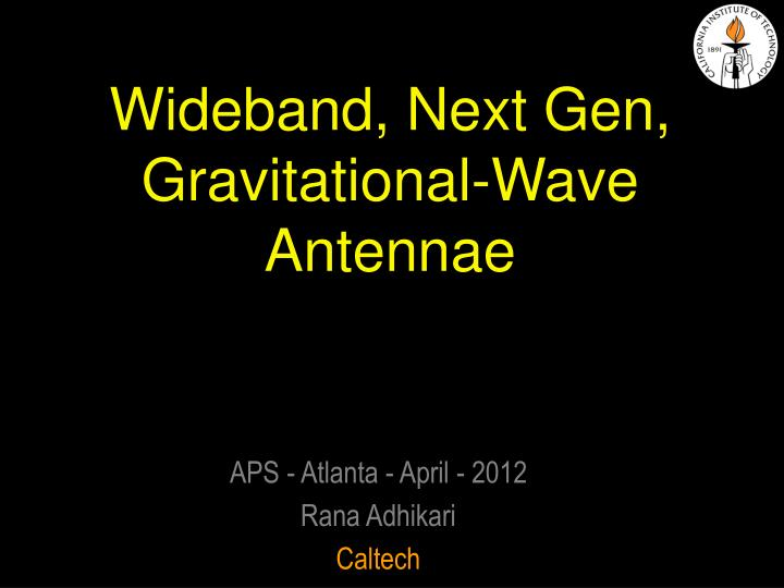 Wideband next gen gravitational wave antennae