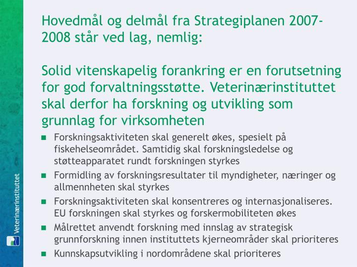 Hovedmål og delmål fra Strategiplanen 2007-2008 står ved lag, nemlig:
