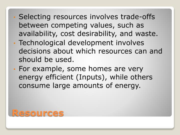 Selecting resources involves trade-offs between competing values, such as availability, cost desirability, and waste.