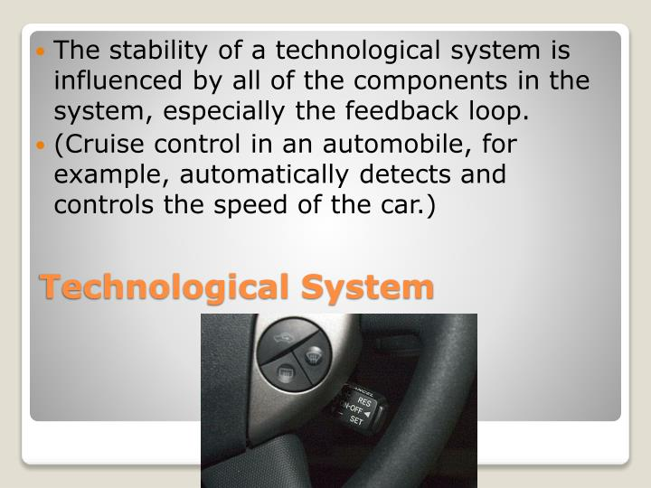 The stability of a technological system is influenced by all of the components in the system, especially the feedback loop.