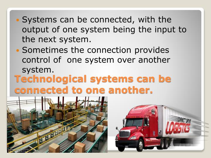 Systems can be connected, with the output of one system being the input to the next system.