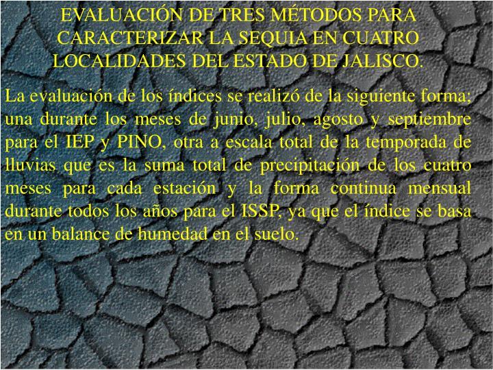 EVALUACIN DE TRES MTODOS PARA CARACTERIZAR LA SEQUIA EN CUATRO LOCALIDADES DEL ESTADO DE JALISCO.