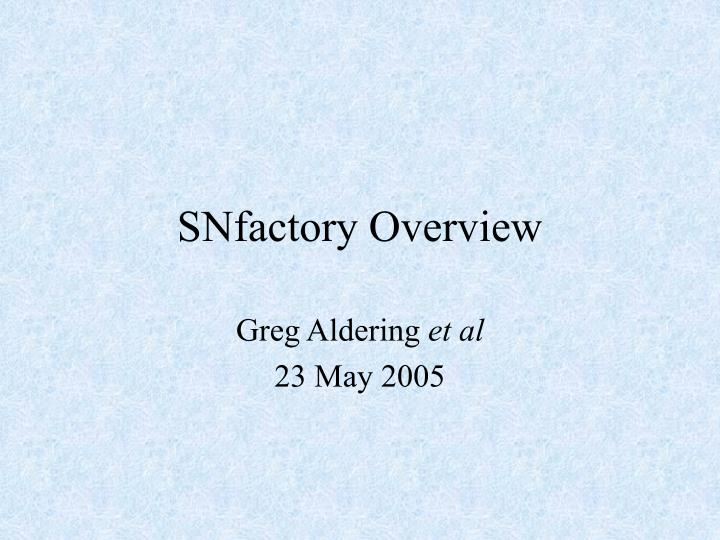 Snfactory overview