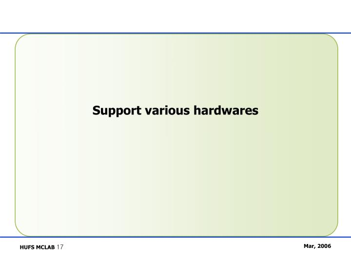 Support various hardwares