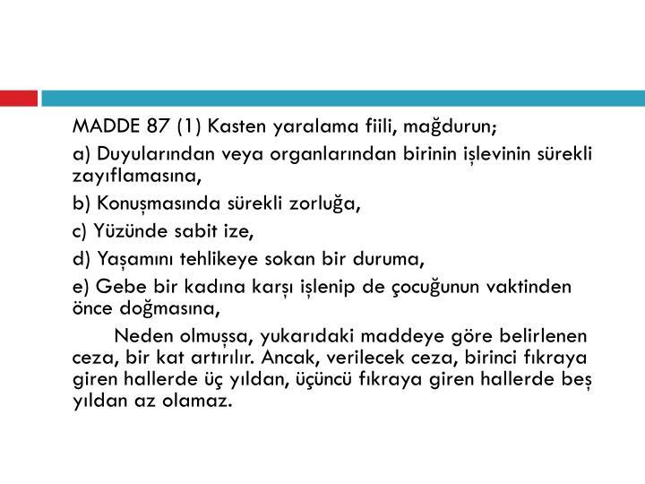 MADDE 87 (1) Kasten yaralama fiili, mağdurun;