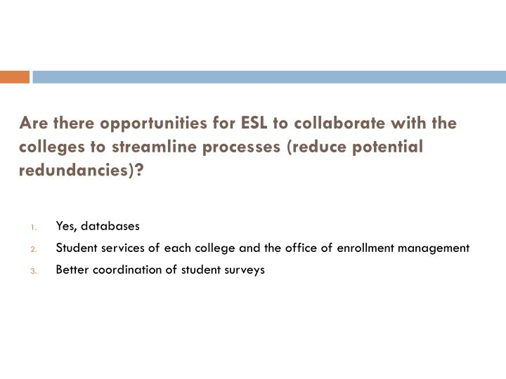 Are there opportunities for ESL to collaborate with the colleges to streamline processes (reduce potential redundancies)?