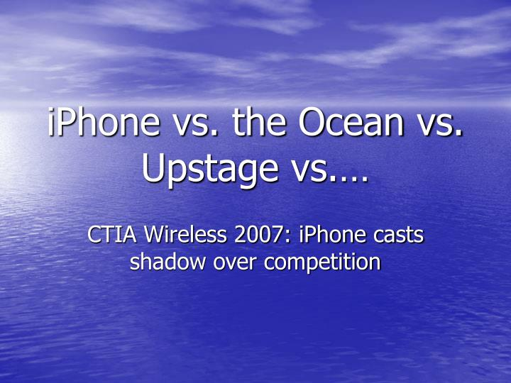 iPhone vs. the Ocean vs. Upstage vs.…