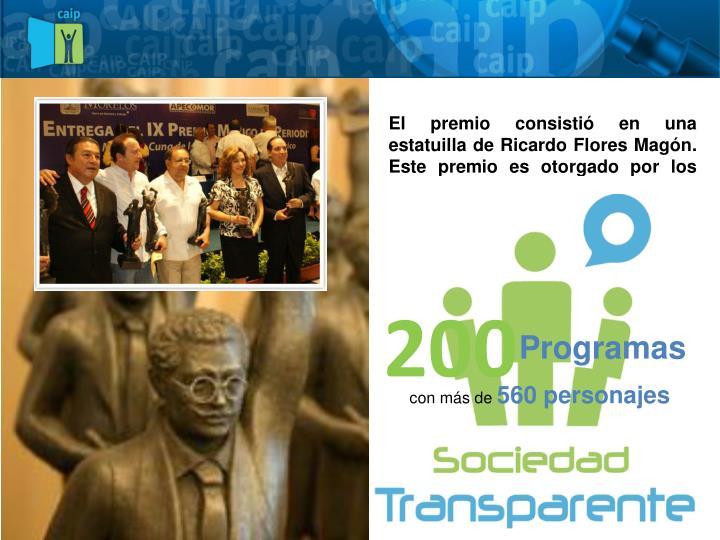 El premio consistió en una estatuilla de Ricardo Flores Magón. Este premio es otorgado por los miembros de esta organización.